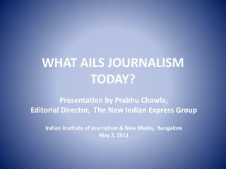 WHAT AILS JOURNALISM TODAY?