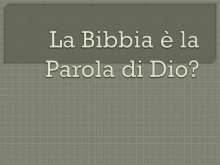 La Bibbia è la Parola di Dio?