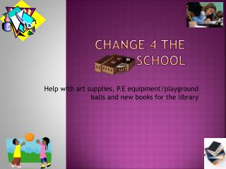 Change 4 the school