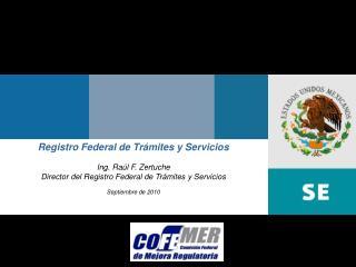 Registro Federal de Tr mites y Servicios  Ing. Ra l F. Zertuche Director del Registro Federal de Tr mites y Servicios  S