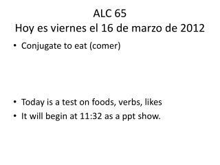 ALC 65 Hoy  es viernes  el 16 de  marzo  de 2012