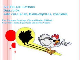 Los  Pollos  Latinos Dirección 5465 cola road, Barranquilla,  colombia