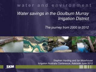 Water savings in the Goulburn Murray Irrigation District T he journey from 2000 to 2012
