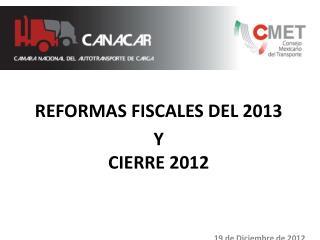 REFORMAS FISCALES DEL 2013 Y CIERRE 2012 19 de  Diciembre  de 2012