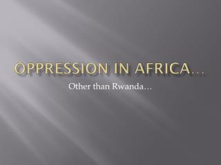 Oppression in Africa…