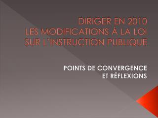 DIRIGER EN 2010  LES MODIFICATIONS À LA LOI SUR L'INSTRUCTION PUBLIQUE