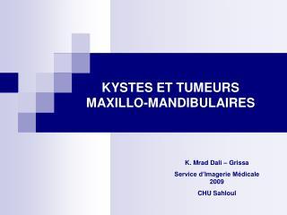 KYSTES ET TUMEURS  MAXILLO-MANDIBULAIRES