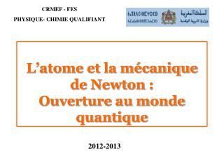 L'atome et la mécanique de Newton:  Ouverture au monde quantique