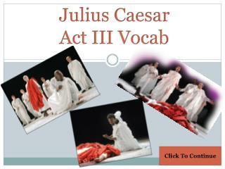 Julius Caesar  Act III  Vocab