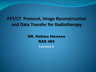 PET/CT  Protocol, Image Reconstruction and Data Transfer for Radiotherapy