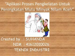 """"""" Aplikasi Proses Pengkelatan Untuk Peningkatan Mutu Minyak Nilam  Aceh"""""""