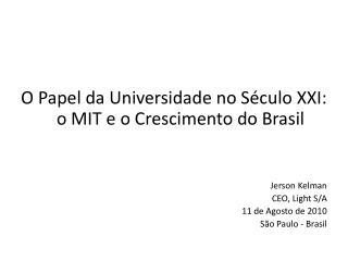 O Papel da Universidade no Século XXI: o MIT e o Crescimento do Brasil Jerson Kelman