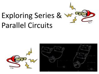 Exploring  Series & Parallel Circuits