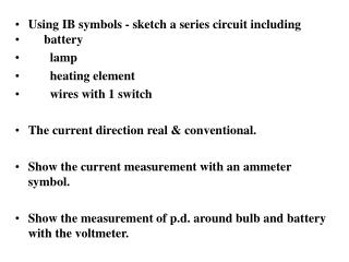 Using IB symbols - sketch a series circuit including      battery lamp heating  element