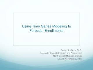 Using Time Series Modeling to Forecast Enrollments