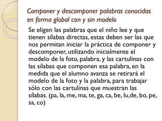 Componer y descomponer palabras conocidas en forma global con y sin modelo