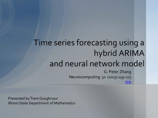 Time series forecasting using a hybrid ARIMA and neural network  model