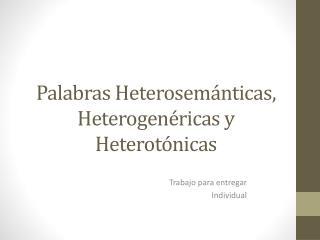 Palabras Heterosemánticas ,  Heterogenéricas  y  Heterotónicas