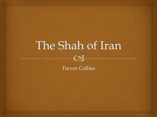The Shah of Iran