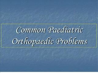Common Paediatric Orthopaedic Problems