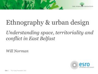 Ethnography & urban design Understanding space, territoriality and conflict in East Belfast