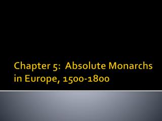 Chapter 5:  Absolute Monarchs in Europe, 1500-1800