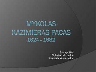 Mykolas Kazimieras Pacas 1624 - 1682