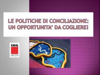LE POLITICHE  DI  CONCILIAZIONE : UN OPPORTUNITA' DA COGLIERE!