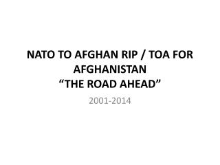 "NATO TO AFGHAN RIP / TOA FOR AFGHANISTAN ""THE ROAD AHEAD"""