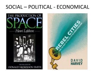 SOCIAL – POLITICAL - ECONOMICAL