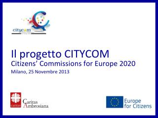 Il  progetto  CITYCOM Citizens� Commissions for Europe 2020 Milano, 25  Novembre  2013