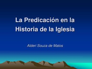 La Predicaci n en la Historia de la Iglesia  Alderi Souza de Matos