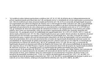 a) incidência sobre imóveis particulares e públicos (art. 47, III, VI, VII );