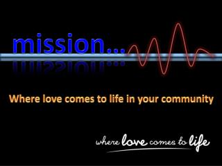 Where love comes to life in your community