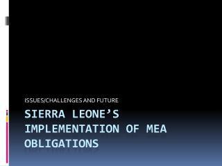 SIERRA LEONE'S IMPLEMENTATION OF MEA OBLIGATIONS