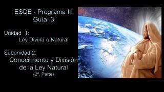 ESDE - Programa III Guía  3 Unidad  1:  Ley Divina o Natural Subunidad 2: Conocimiento y División