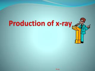 Production of x-ray