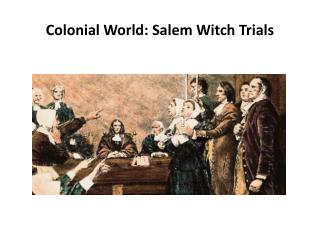 Colonial World: Salem Witch  Trials