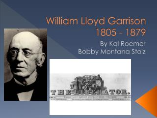 William Lloyd Garrison 1805 - 1879