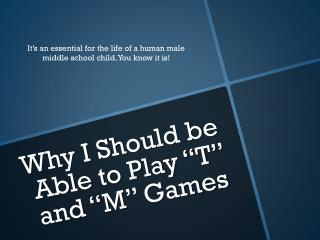 Why I Should be Able to Play �T� and �M� Games