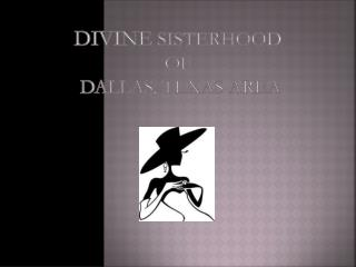 Divine  Sisterhood  of  Dallas, Texas Area