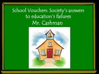 School Vouchers: Society's answers to education's failures