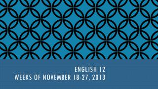 English 12 Weeks  of  November 18-27,  2013