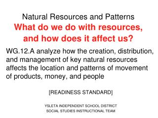 Natural Resources and Patterns What do we do with resources, and how does it affect us?