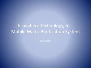 Ecosphere Technology, Inc. Mobile Water Purification System