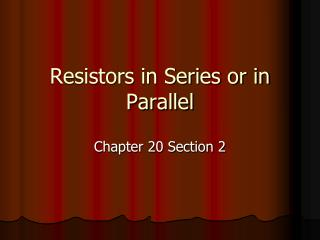 Resistors in Series or in Parallel