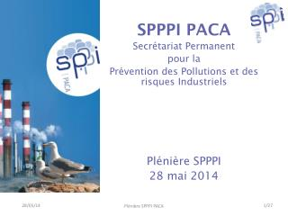 SPPPI PACA Secrétariat Permanent p our la  P révention des Pollutions et des risques Industriels
