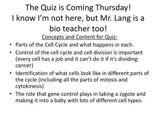 The Quiz is Coming Thursday! I know I'm not here, but Mr. Lang is a bio teacher too!