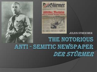 The Notorious  Anti - Semitic newspaper  der stürmer