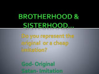 Do you represent the original  or a cheap  imitation? God- Original Satan- Imitation